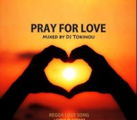 DJ Tokinou – Pray for love (Reggae Love Song)
