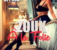 DJ PrOd – Zouk A La Folie (Fev 2017)
