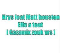 Krys Feat Matt Houston- Elle A Tout [Gazamix Zouk Vrs]
