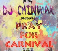 DJ Chinwax – Pray For Carnival 2017
