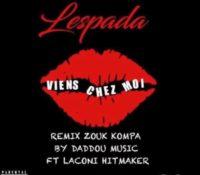 Lespada – Viens chez moi – Remix Zouk Kompa by Daddou Music & Laconi Hitmaker